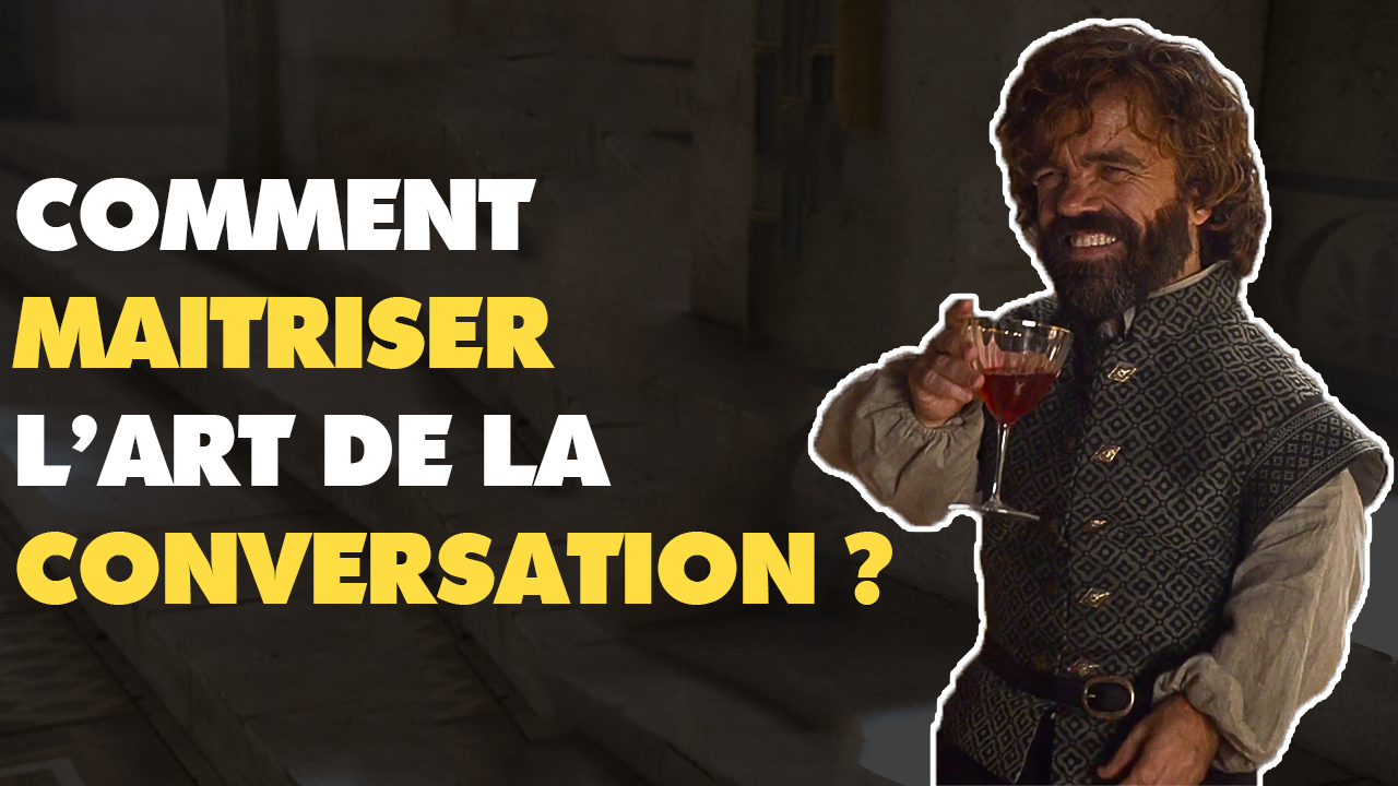 COMMENT AVOIR DE LA CONVERSATION : LE SECRET DE TYRION